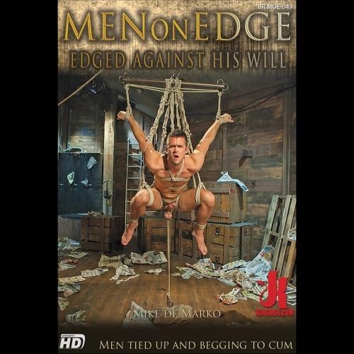 Men On Edge 049 - Edged Against His Will - KINK-MOE-049